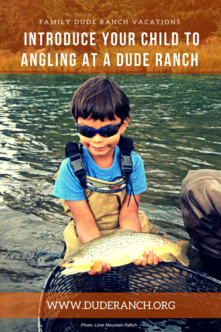 Family vacations offer one of the best opportunities to introduce your child to fishing, and several dude ranch locations offer the perfect place to do so.