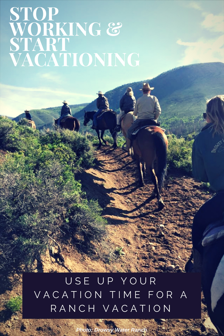 Stop Working and Start Vacationing Use your Vacation Time for a Ranch Vacation